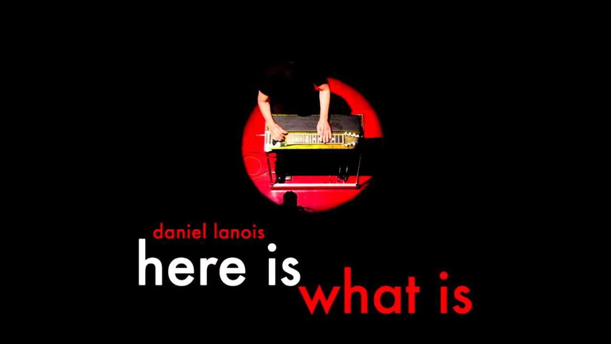 Daniel Lanois Maximizes the Room in Here Is What Is